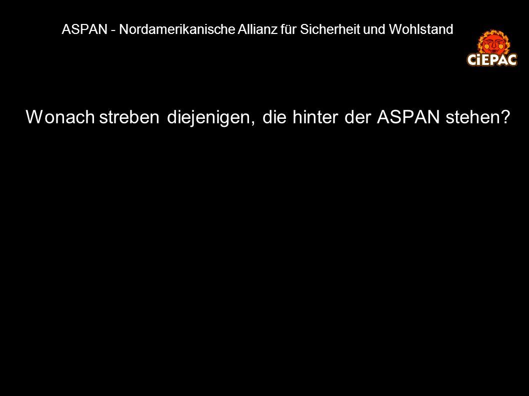 ASPAN - Nordamerikanische Allianz für Sicherheit und Wohlstand Wonach streben diejenigen, die hinter der ASPAN stehen