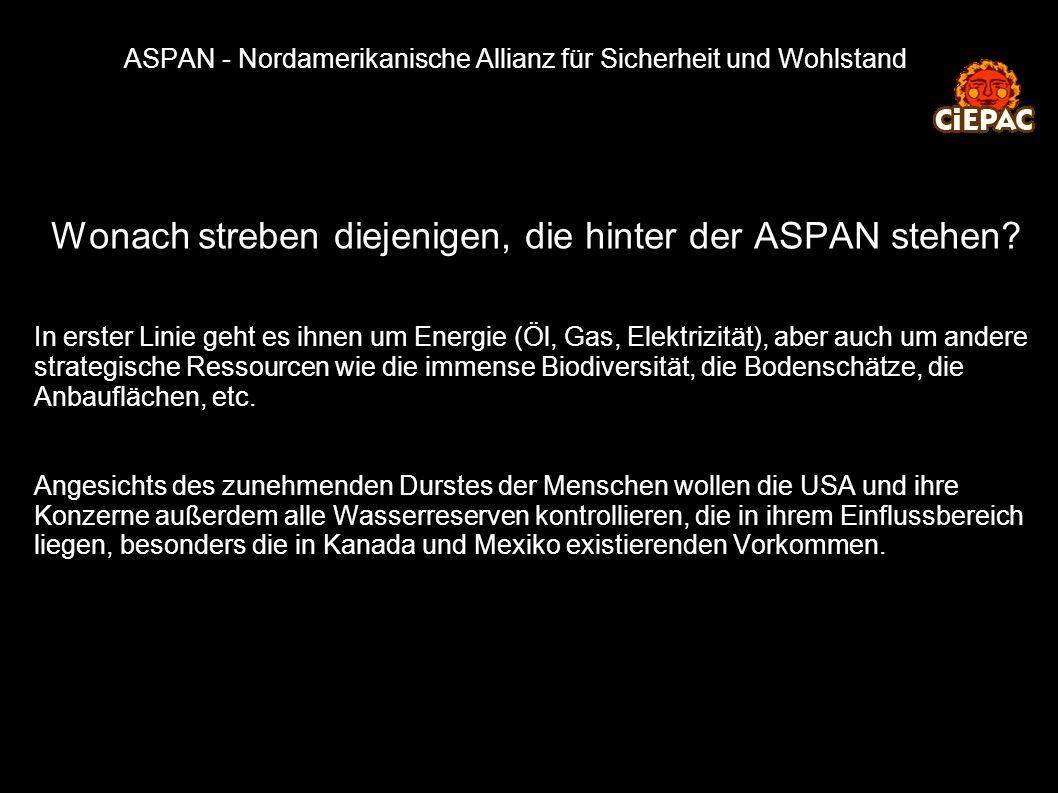 ASPAN - Nordamerikanische Allianz für Sicherheit und Wohlstand Wonach streben diejenigen, die hinter der ASPAN stehen? In erster Linie geht es ihnen u