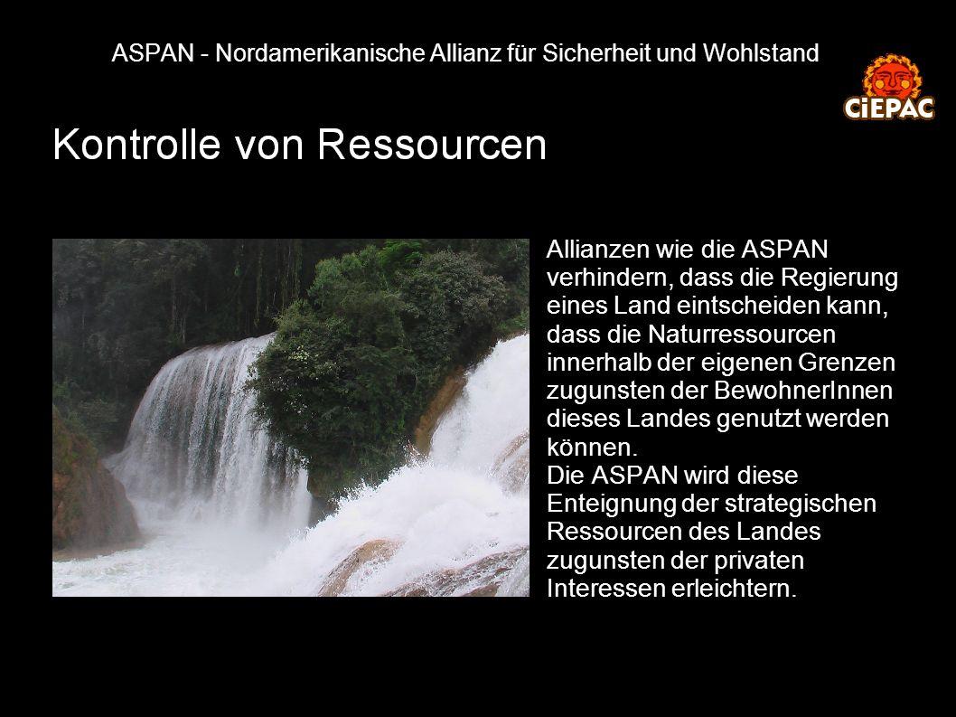 ASPAN - Nordamerikanische Allianz für Sicherheit und Wohlstand Allianzen wie die ASPAN verhindern, dass die Regierung eines Land eintscheiden kann, da