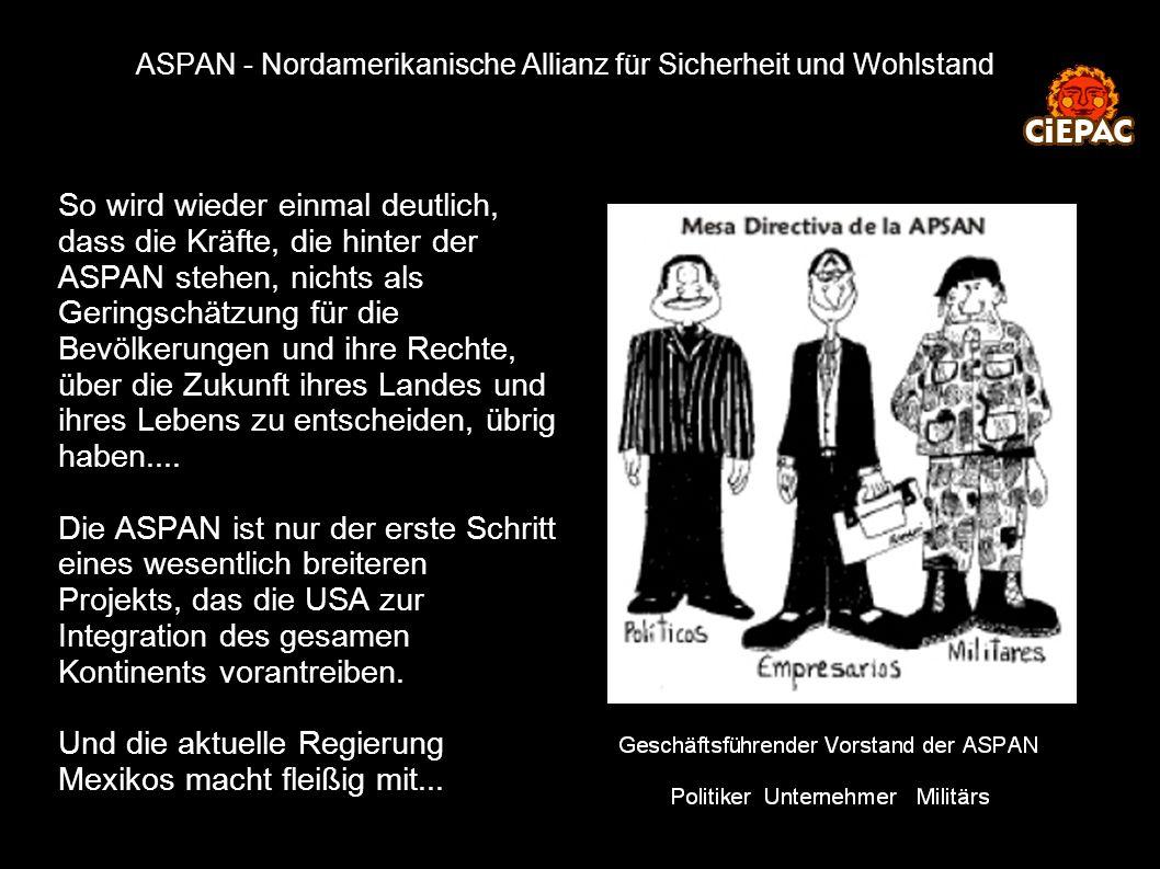 ASPAN - Nordamerikanische Allianz für Sicherheit und Wohlstand So wird wieder einmal deutlich, dass die Kräfte, die hinter der ASPAN stehen, nichts al