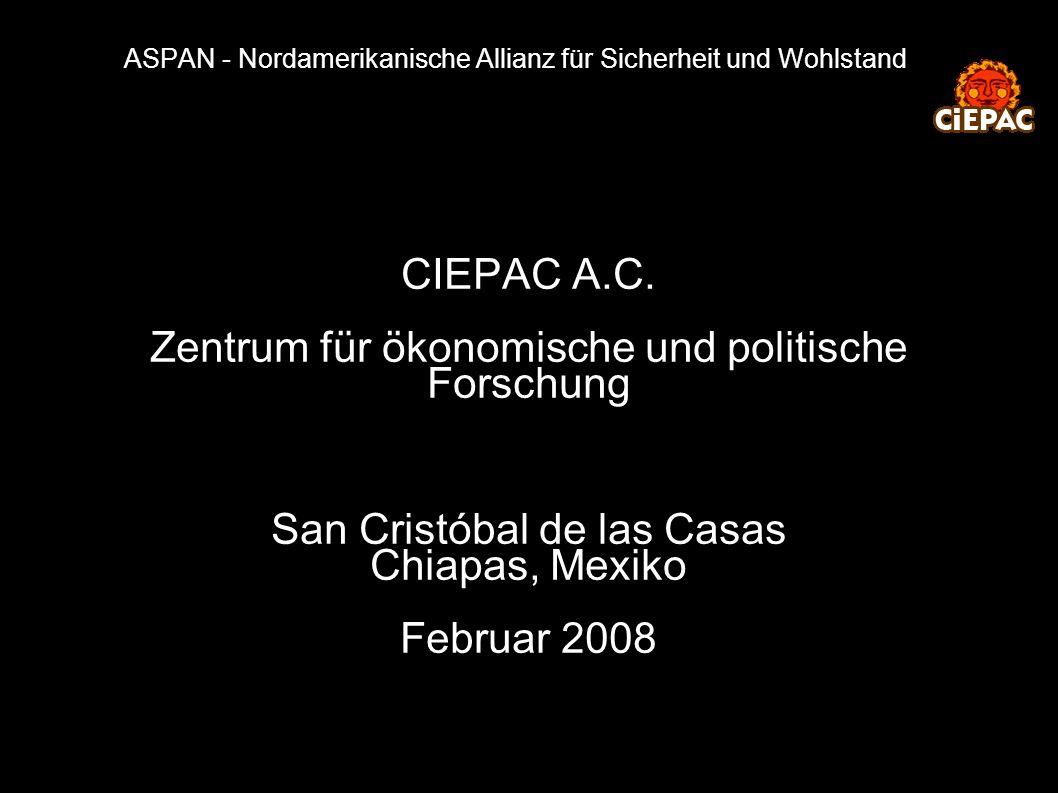 ASPAN - Nordamerikanische Allianz für Sicherheit und Wohlstand CIEPAC A.C. Zentrum für ökonomische und politische Forschung San Cristóbal de las Casas