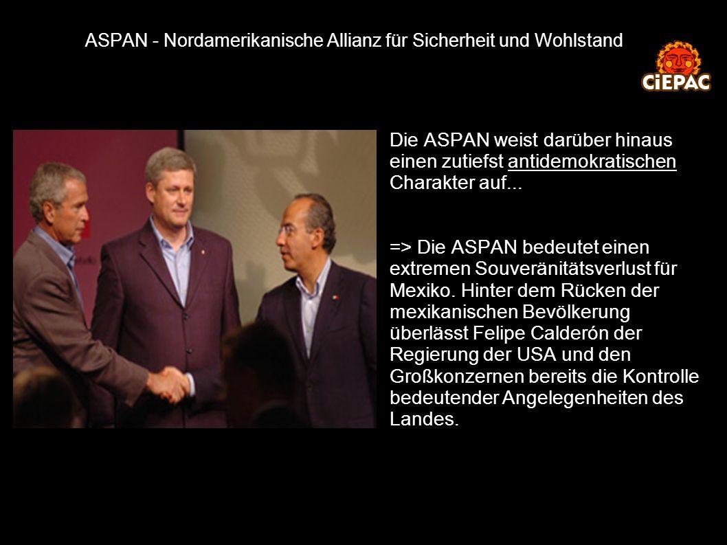 ASPAN - Nordamerikanische Allianz für Sicherheit und Wohlstand Die ASPAN weist darüber hinaus einen zutiefst antidemokratischen Charakter auf... => Di