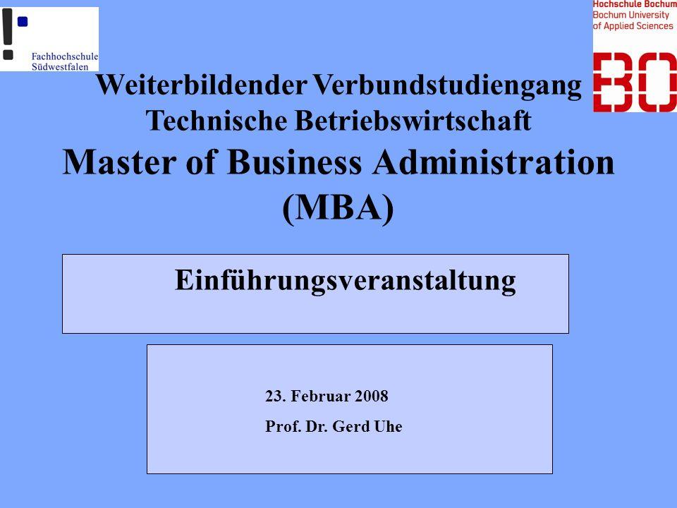 Einführungsveranstaltung Weiterbildender Verbundstudiengang Technische Betriebswirtschaft Master of Business Administration (MBA) 23. Februar 2008 Pro