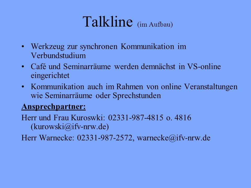 Talkline (im Aufbau) Werkzeug zur synchronen Kommunikation im Verbundstudium Café und Seminarräume werden demnächst in VS-online eingerichtet Kommunik