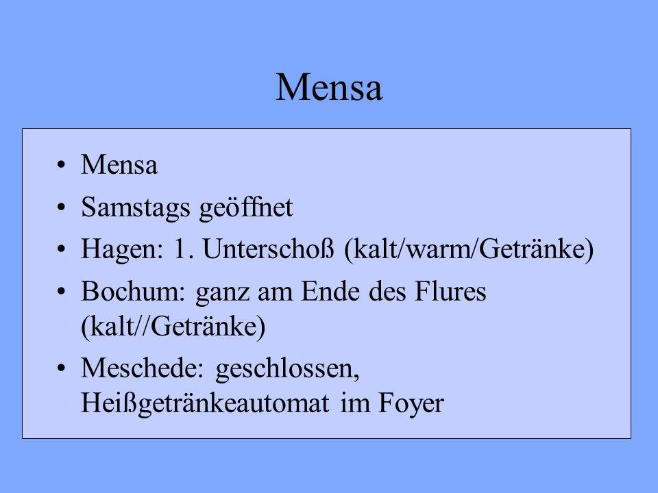 Mensa Samstags geöffnet Hagen: 1. Unterschoß (kalt/warm/Getränke) Bochum: ganz am Ende des Flures (kalt//Getränke) Meschede: geschlossen, Heißgetränke