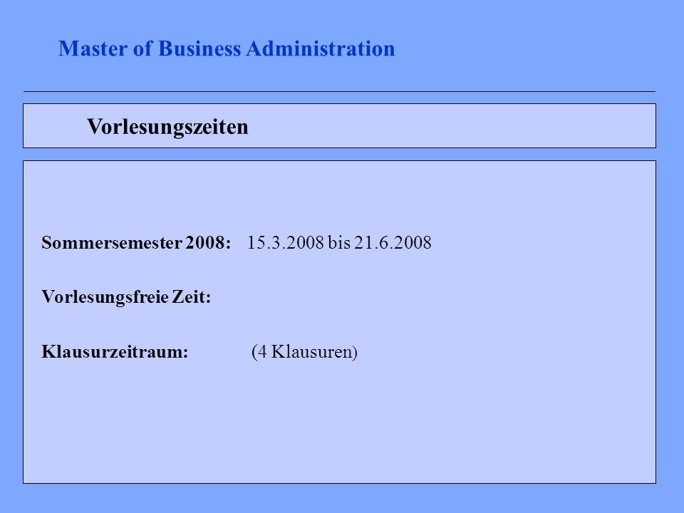 Vorlesungszeiten Sommersemester 2008: 15.3.2008 bis 21.6.2008 Vorlesungsfreie Zeit: Klausurzeitraum: (4 Klausuren ) Master of Business Administration