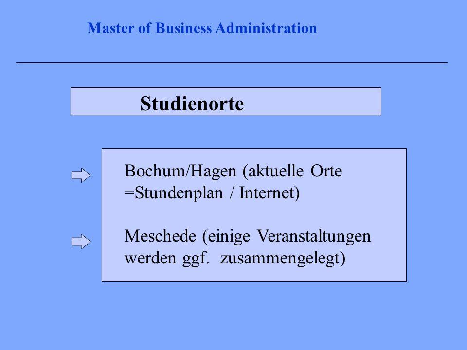 Studienorte Bochum/Hagen (aktuelle Orte =Stundenplan / Internet) Meschede (einige Veranstaltungen werden ggf. zusammengelegt) Master of Business Admin