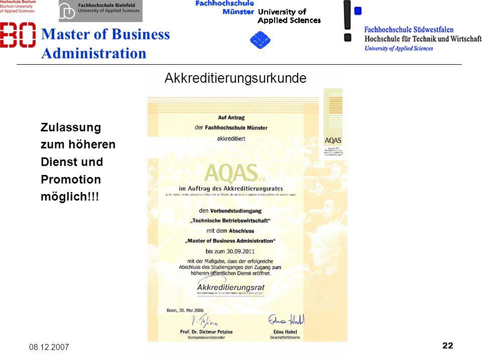 22 08.12.2007 Master of Business Administration Zulassung zum höheren Dienst und Promotion möglich!!! Akkreditierungsurkunde
