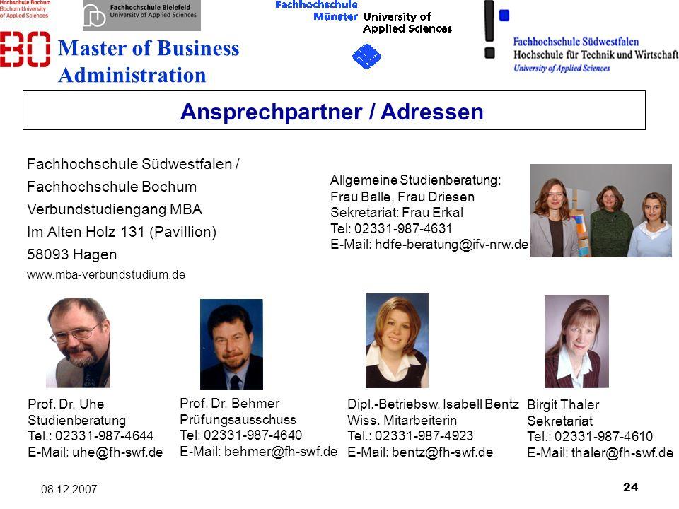 24 08.12.2007 Ansprechpartner / Adressen Fachhochschule Südwestfalen / Fachhochschule Bochum Verbundstudiengang MBA Im Alten Holz 131 (Pavillion) 5809