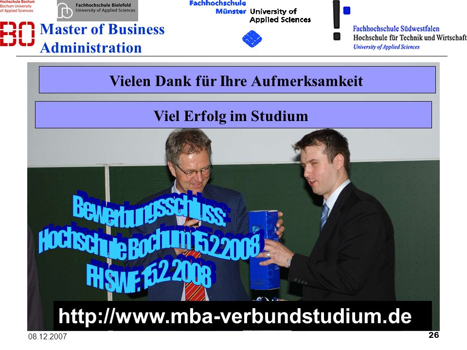26 08.12.2007 Vielen Dank für Ihre AufmerksamkeitViel Erfolg im Studium Master of Business Administration http://www.mba-verbundstudium.de