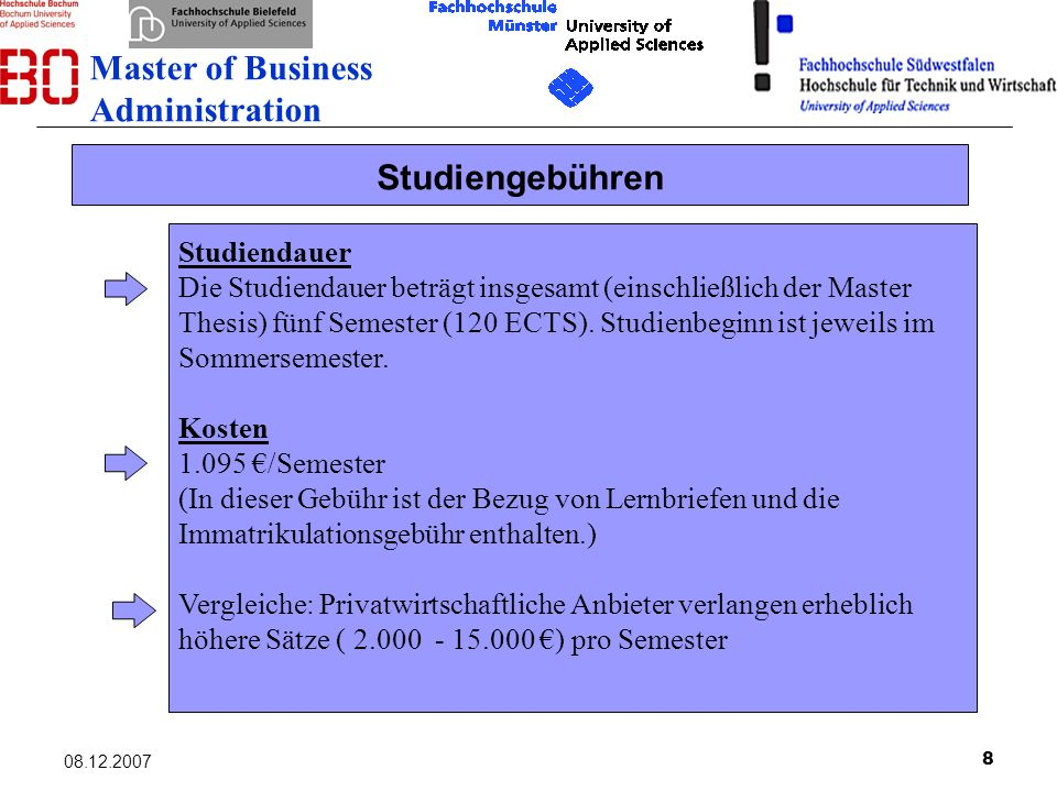 8 08.12.2007 Studiengebühren Studiendauer Die Studiendauer beträgt insgesamt (einschließlich der Master Thesis) fünf Semester (120 ECTS). Studienbegin