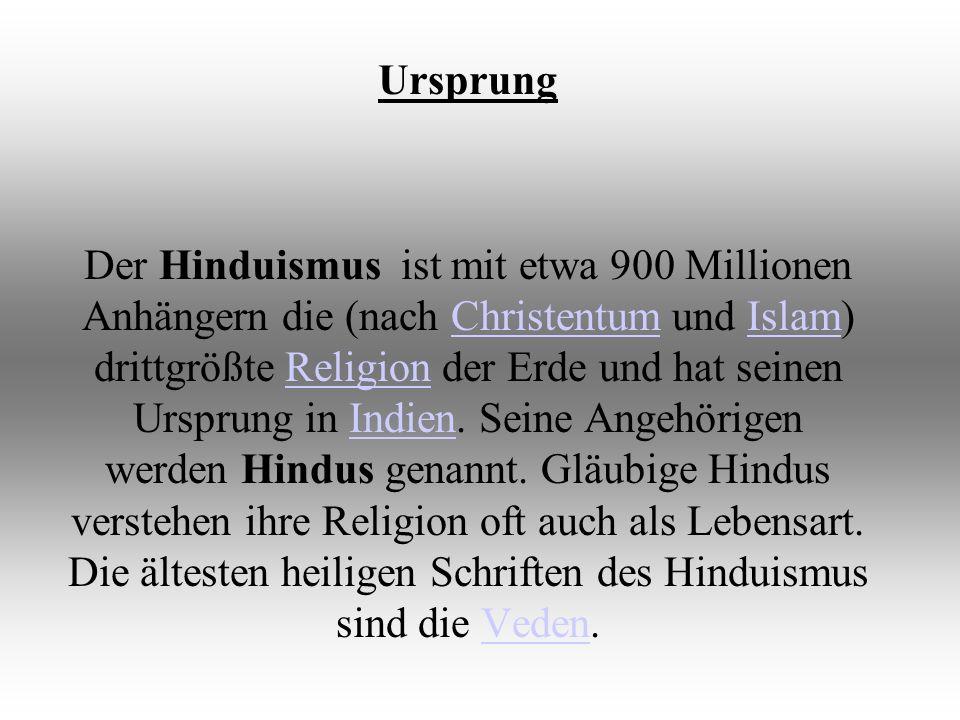Ursprung Der Hinduismus ist mit etwa 900 Millionen Anhängern die (nach Christentum und Islam) drittgrößte Religion der Erde und hat seinen Ursprung in Indien.