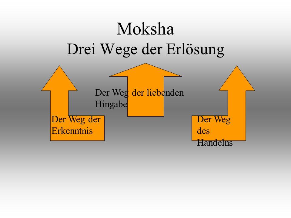 Moksha Drei Wege der Erlösung Der Weg der liebenden Hingabe Der Weg des Handelns Der Weg der Erkenntnis
