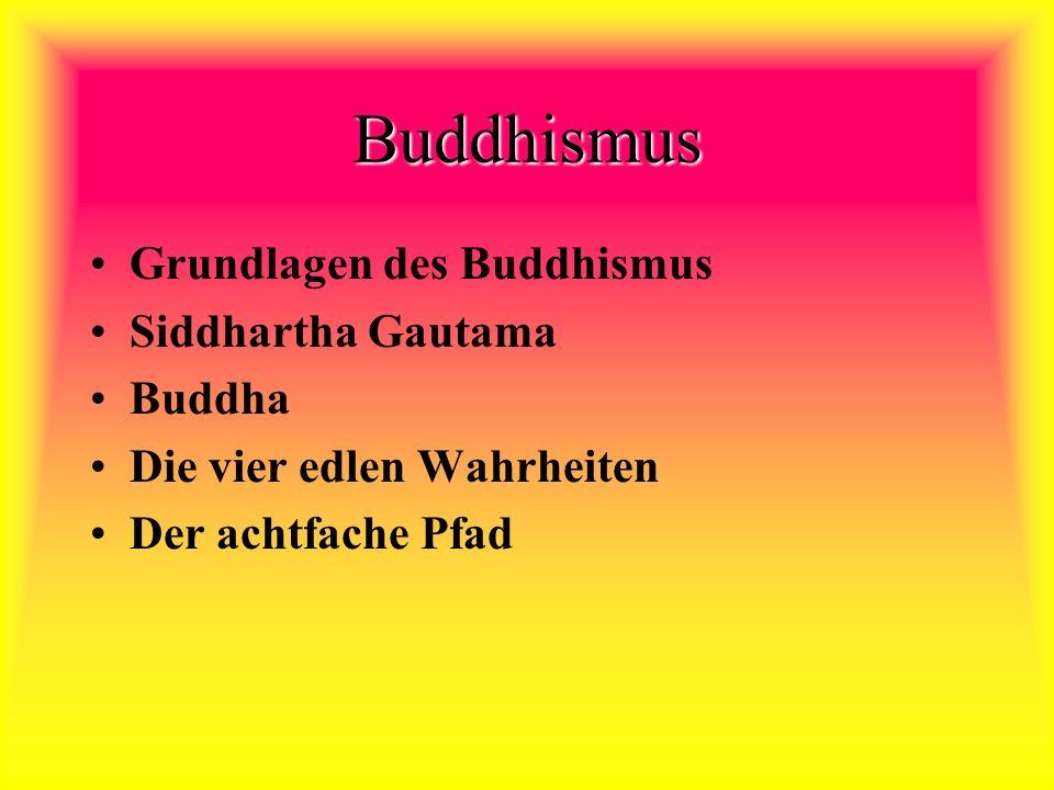 Buddhismus Grundlagen des Buddhismus Siddhartha Gautama Buddha Die vier edlen Wahrheiten Der achtfache Pfad
