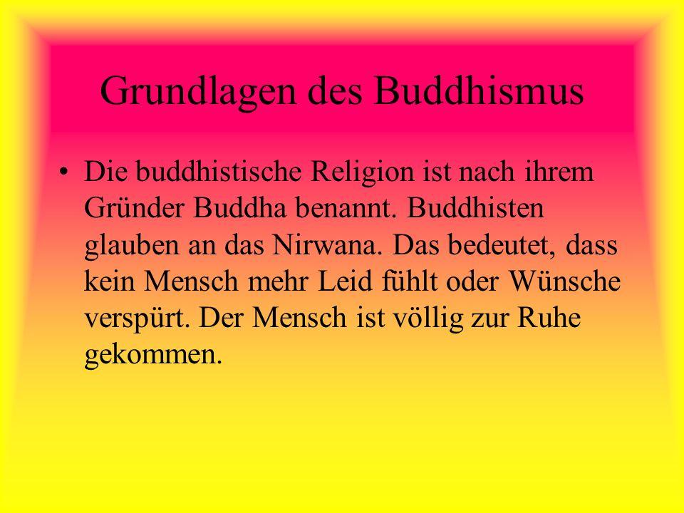 Grundlagen des Buddhismus Die buddhistische Religion ist nach ihrem Gründer Buddha benannt. Buddhisten glauben an das Nirwana. Das bedeutet, dass kein