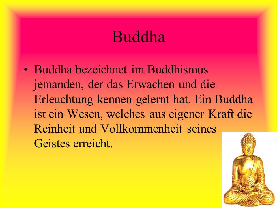 Buddha Buddha bezeichnet im Buddhismus jemanden, der das Erwachen und die Erleuchtung kennen gelernt hat. Ein Buddha ist ein Wesen, welches aus eigene