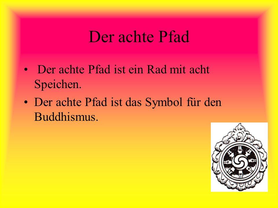 Der achte Pfad Der achte Pfad ist ein Rad mit acht Speichen. Der achte Pfad ist das Symbol für den Buddhismus.