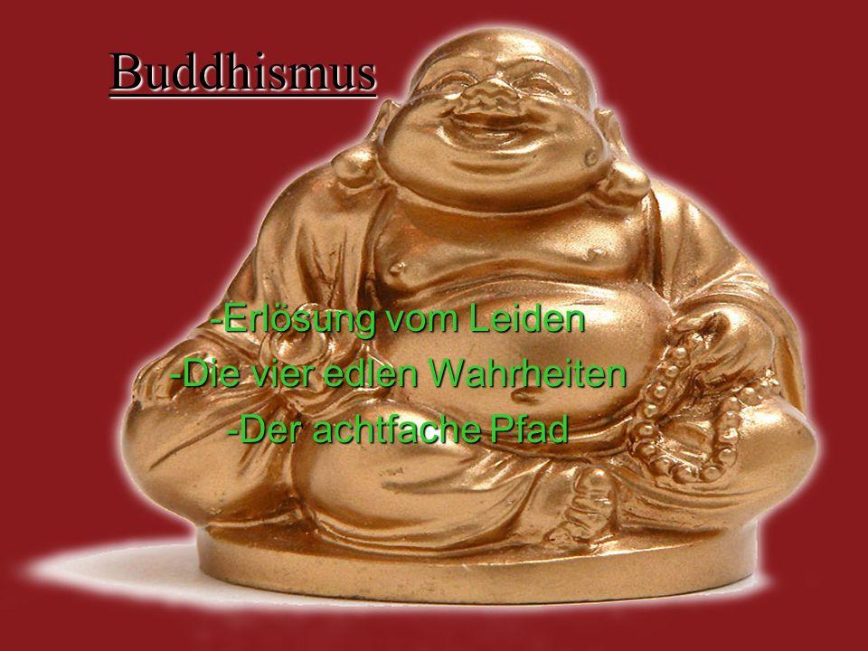 Buddhismus -Erlösung vom Leiden -Die vier edlen Wahrheiten -Der achtfache Pfad