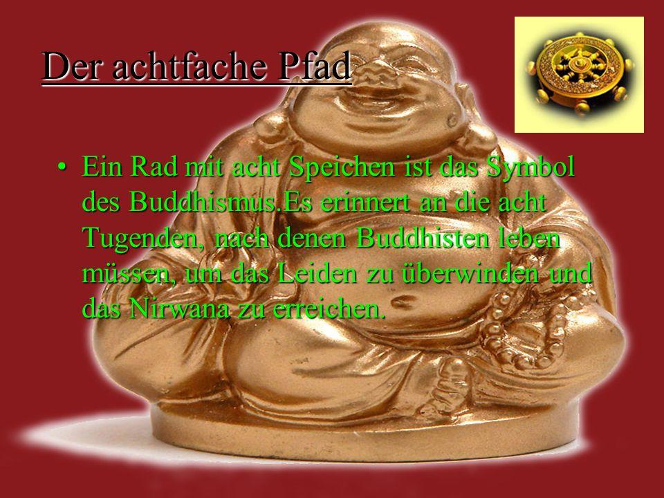 Der achtfache Pfad Ein Rad mit acht Speichen ist das Symbol des Buddhismus.Es erinnert an die acht Tugenden, nach denen Buddhisten leben müssen, um da