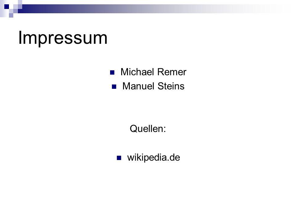 Impressum Michael Remer Manuel Steins Quellen: wikipedia.de