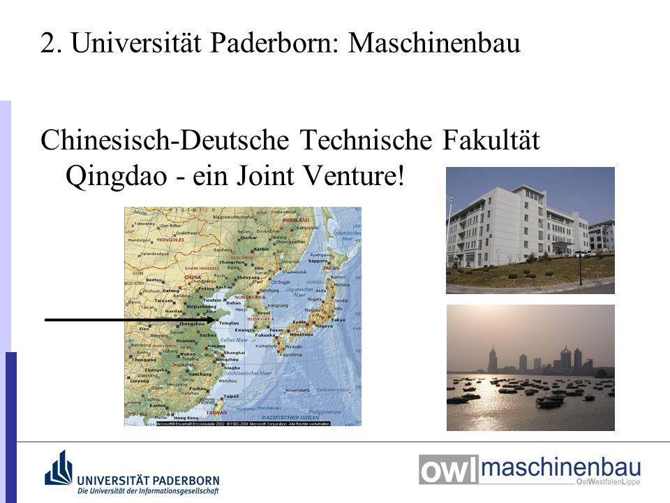Chinesisch-Deutsche Technische Fakultät Qingdao - ein Joint Venture! 2. Universität Paderborn: Maschinenbau
