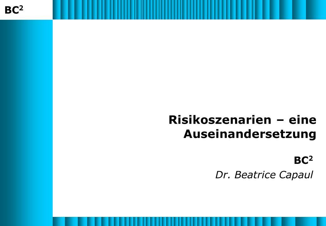 BC 2 Risikoszenarien – eine Auseinandersetzung BC 2 Dr. Beatrice Capaul