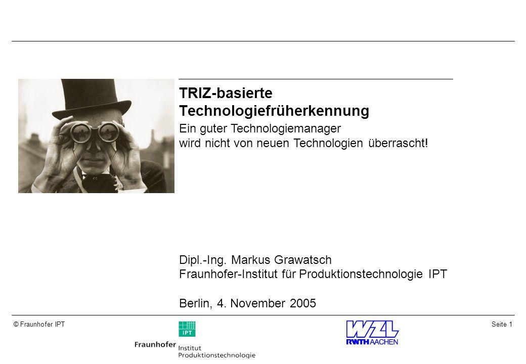 Seite 22© Fraunhofer IPT Informationen systematisch auswerten Das Technologie-potenzial kann nur relativ bewertet werden.