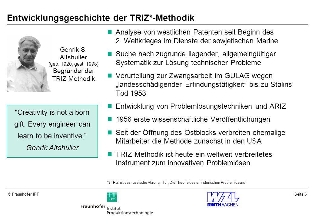 Seite 7© Fraunhofer IPT konkretes Problem innovative Lösung Standard Lösung Standard Problem TRIZ-Werkzeug Abstraktion Anwendung Grundlagen der TRIZ-Methodik Die systematische Analyse eines Problems führt häufig schon zu Problemlösungen.