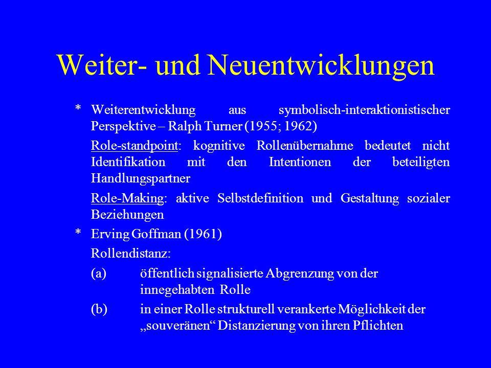 Weiter- und Neuentwicklungen *Weiterentwicklung aus symbolisch-interaktionistischer Perspektive – Ralph Turner (1955; 1962) Role-standpoint: kognitive
