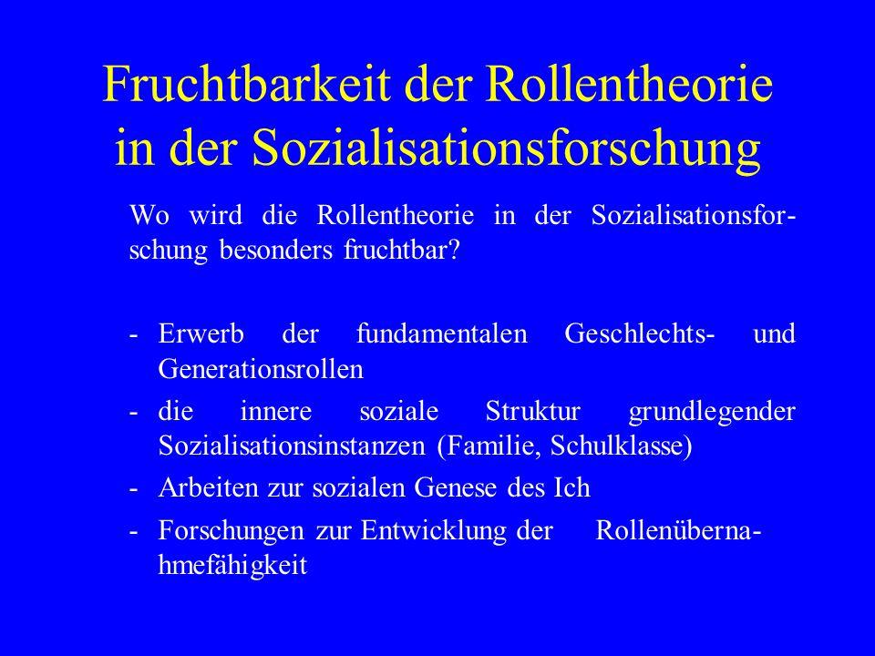 Fruchtbarkeit der Rollentheorie in der Sozialisationsforschung Wo wird die Rollentheorie in der Sozialisationsfor- schung besonders fruchtbar.