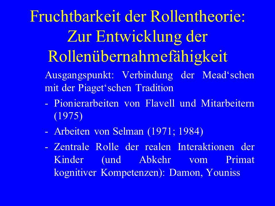 Fruchtbarkeit der Rollentheorie: Zur Entwicklung der Rollenübernahmefähigkeit Ausgangspunkt: Verbindung der Meadschen mit der Piagetschen Tradition -P