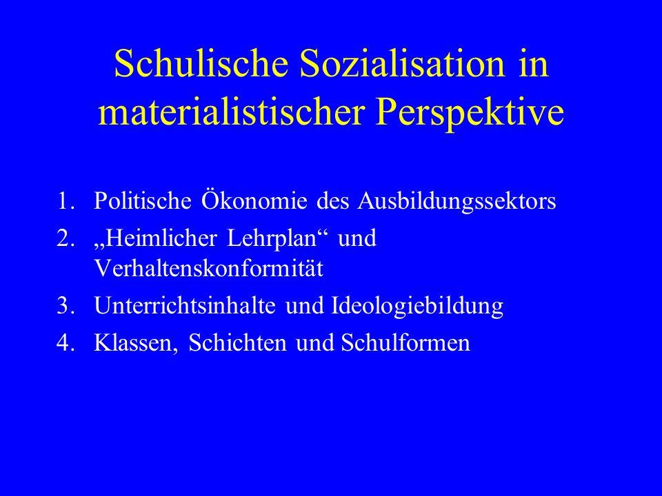 Schulische Sozialisation in materialistischer Perspektive 1.Politische Ökonomie des Ausbildungssektors 2.Heimlicher Lehrplan und Verhaltenskonformität