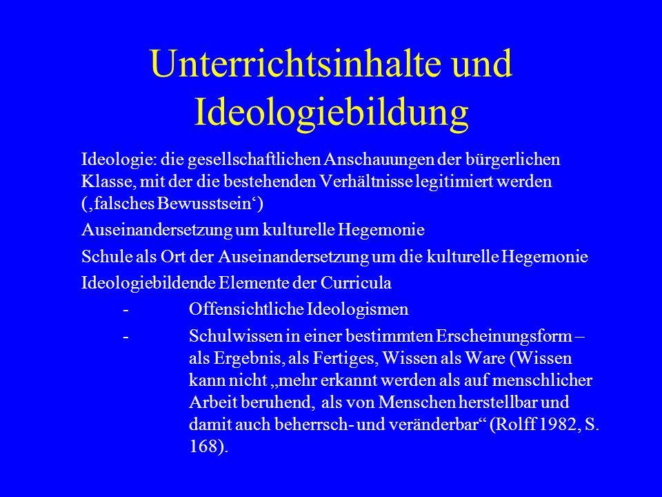 Unterrichtsinhalte und Ideologiebildung Ideologie: die gesellschaftlichen Anschauungen der bürgerlichen Klasse, mit der die bestehenden Verhältnisse l