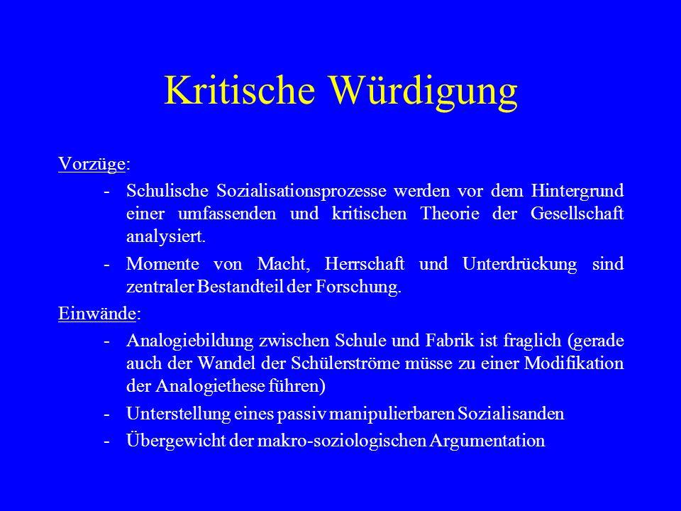 Kritische Würdigung Vorzüge: -Schulische Sozialisationsprozesse werden vor dem Hintergrund einer umfassenden und kritischen Theorie der Gesellschaft a
