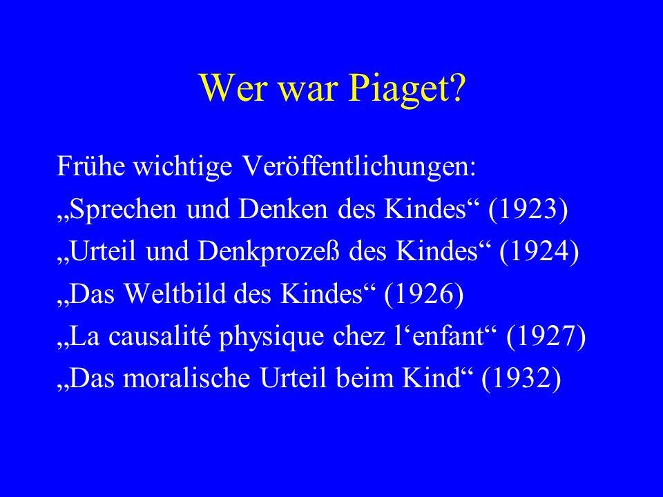 Wer war Piaget? Frühe wichtige Veröffentlichungen: Sprechen und Denken des Kindes (1923) Urteil und Denkprozeß des Kindes (1924) Das Weltbild des Kind