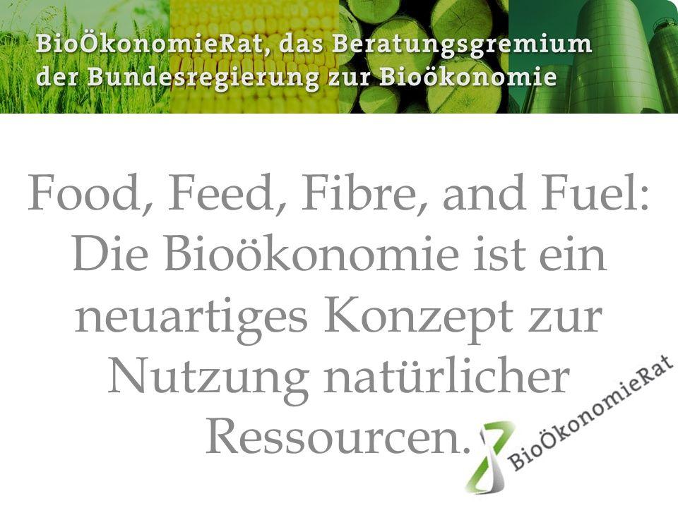 Food, Feed, Fibre, and Fuel: Die Bioökonomie ist ein neuartiges Konzept zur Nutzung natürlicher Ressourcen.