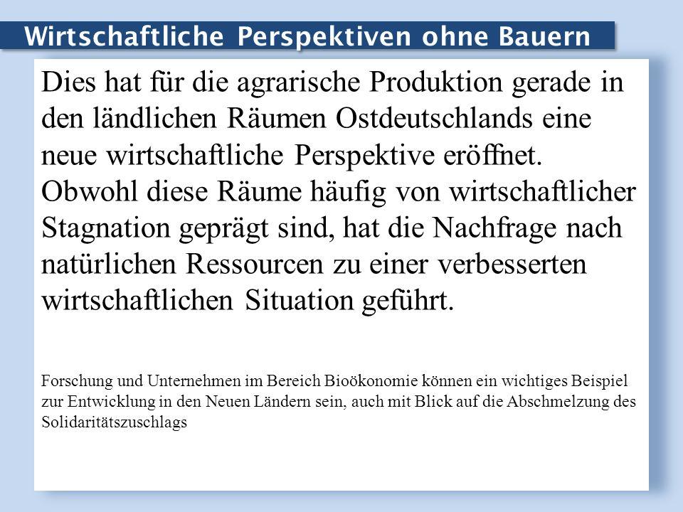 Wirtschaftliche Perspektiven ohne Bauern Dies hat für die agrarische Produktion gerade in den ländlichen Räumen Ostdeutschlands eine neue wirtschaftli