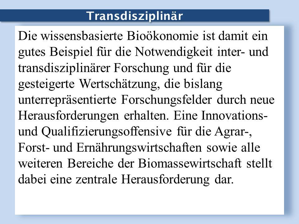 Transdisziplinär Die wissensbasierte Bioökonomie ist damit ein gutes Beispiel für die Notwendigkeit inter- und transdisziplinärer Forschung und für di