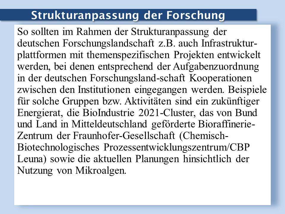 Strukturanpassung der Forschung So sollten im Rahmen der Strukturanpassung der deutschen Forschungslandschaft z.B. auch Infrastruktur- plattformen mit