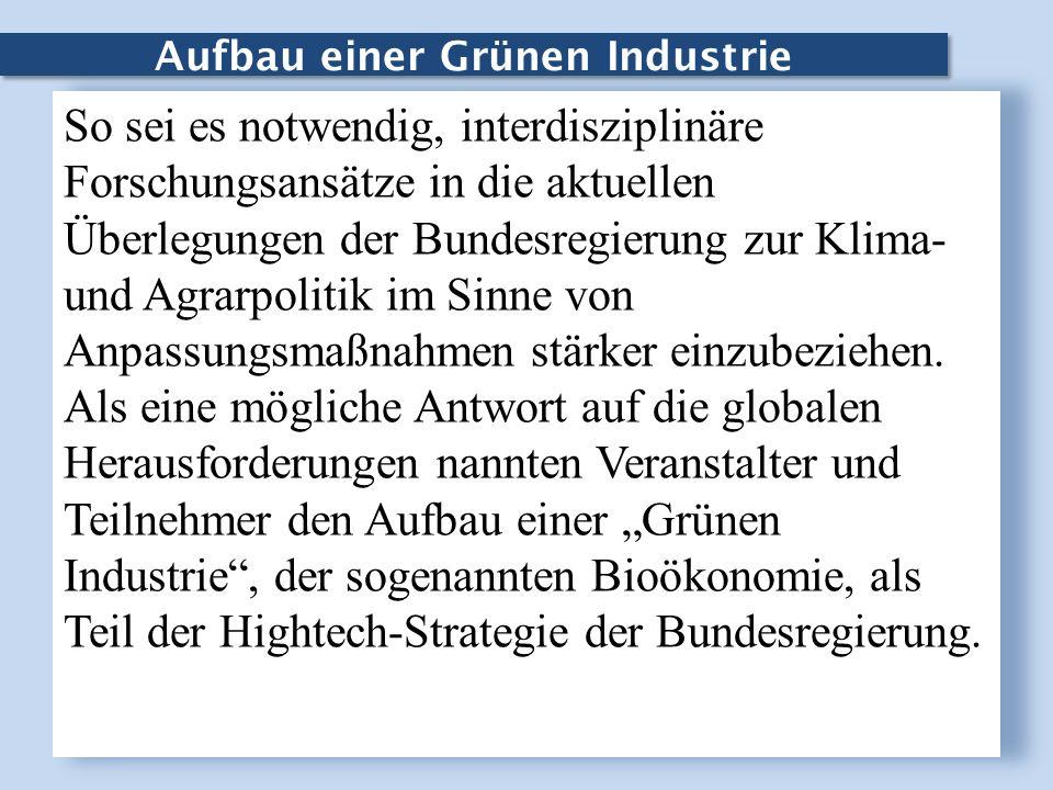 Aufbau einer Grünen Industrie So sei es notwendig, interdisziplinäre Forschungsansätze in die aktuellen Überlegungen der Bundesregierung zur Klima- un