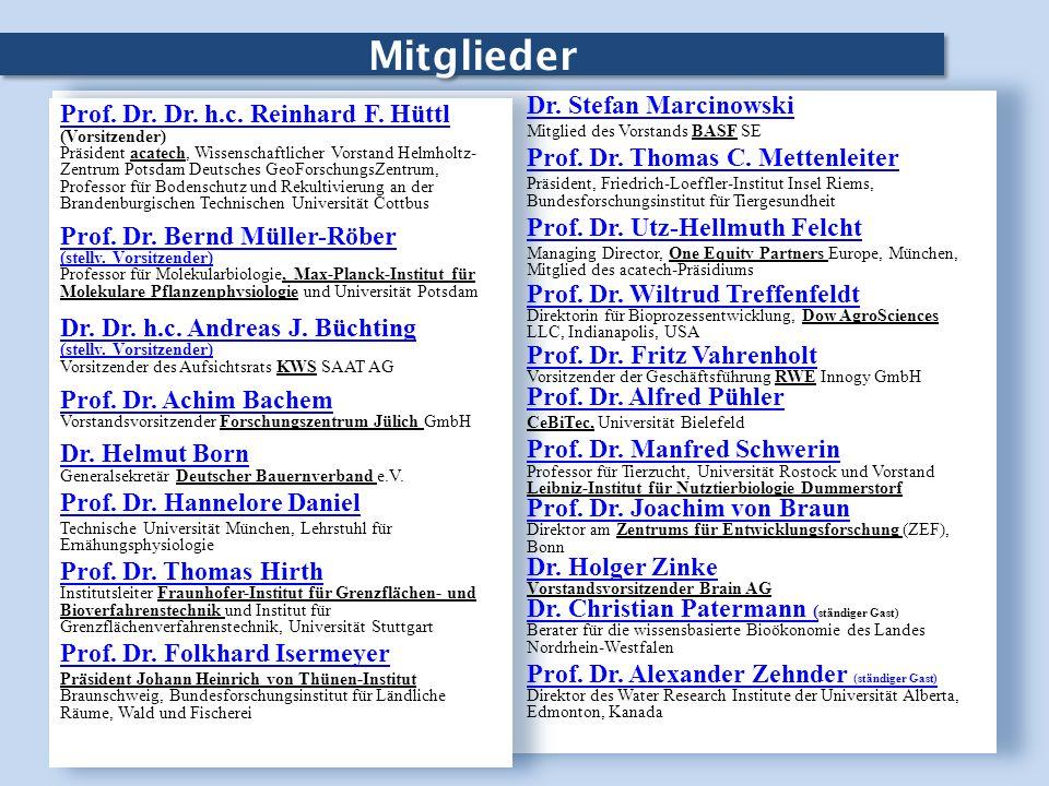 Mitglieder Prof. Dr. Dr. h.c. Reinhard F. Hüttl Prof. Dr. Dr. h.c. Reinhard F. Hüttl (Vorsitzender) Präsident acatech, Wissenschaftlicher Vorstand Hel
