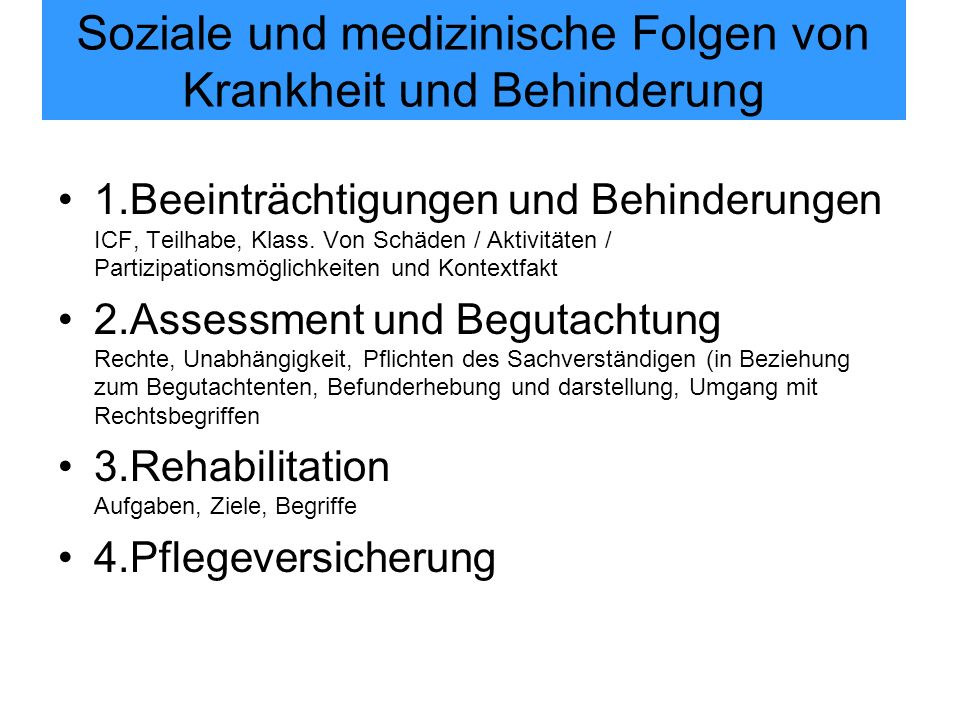 Soziale und medizinische Folgen von Krankheit und Behinderung 1.Beeinträchtigungen und Behinderungen ICF, Teilhabe, Klass. Von Schäden / Aktivitäten /
