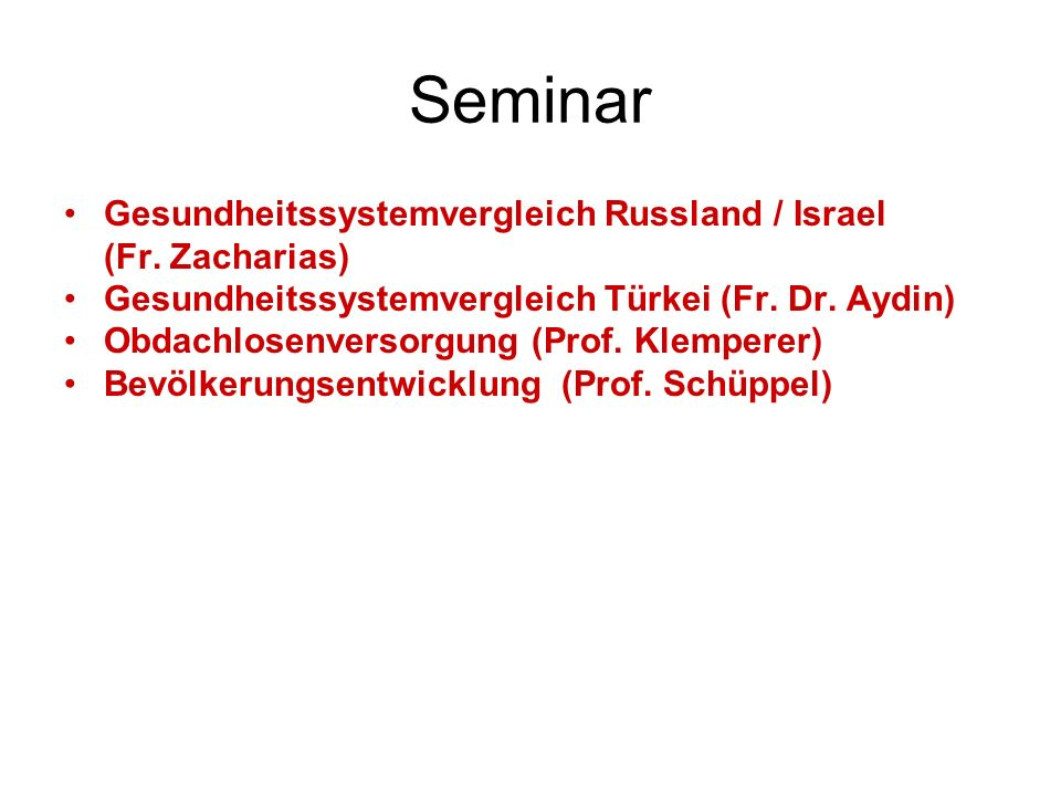 Seminar Gesundheitssystemvergleich Russland / Israel (Fr. Zacharias) Gesundheitssystemvergleich Türkei (Fr. Dr. Aydin) Obdachlosenversorgung (Prof. Kl