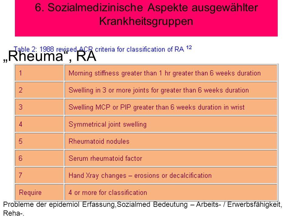 6. Sozialmedizinische Aspekte ausgewählter Krankheitsgruppen Rheuma, RA Probleme der epidemiol Erfassung,Sozialmed Bedeutung – Arbeits- / Erwerbsfähig
