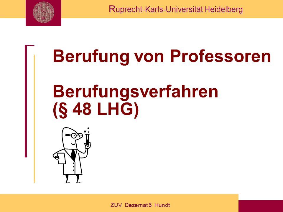 R uprecht-Karls-Universität Heidelberg ZUV Dezernat 5 Hundt Berufung von Professoren Berufungsverfahren (§ 48 LHG)