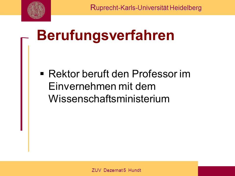 R uprecht-Karls-Universität Heidelberg ZUV Dezernat 5 Hundt Berufungsverfahren Rektor beruft den Professor im Einvernehmen mit dem Wissenschaftsministerium