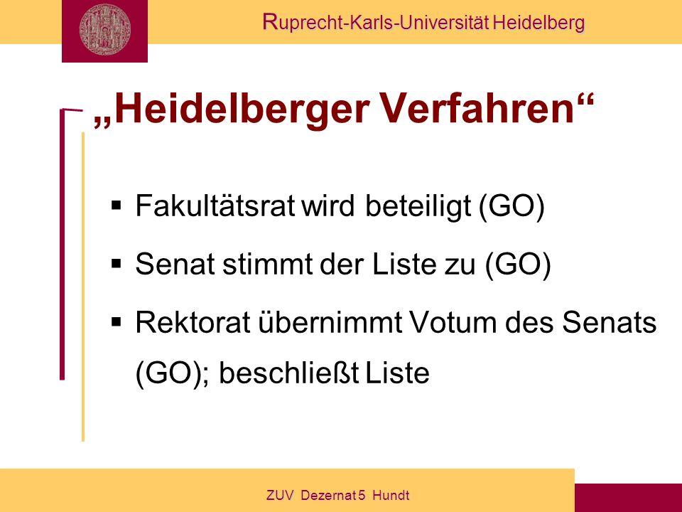 R uprecht-Karls-Universität Heidelberg ZUV Dezernat 5 Hundt Heidelberger Verfahren Fakultätsrat wird beteiligt (GO) Senat stimmt der Liste zu (GO) Rektorat übernimmt Votum des Senats (GO); beschließt Liste