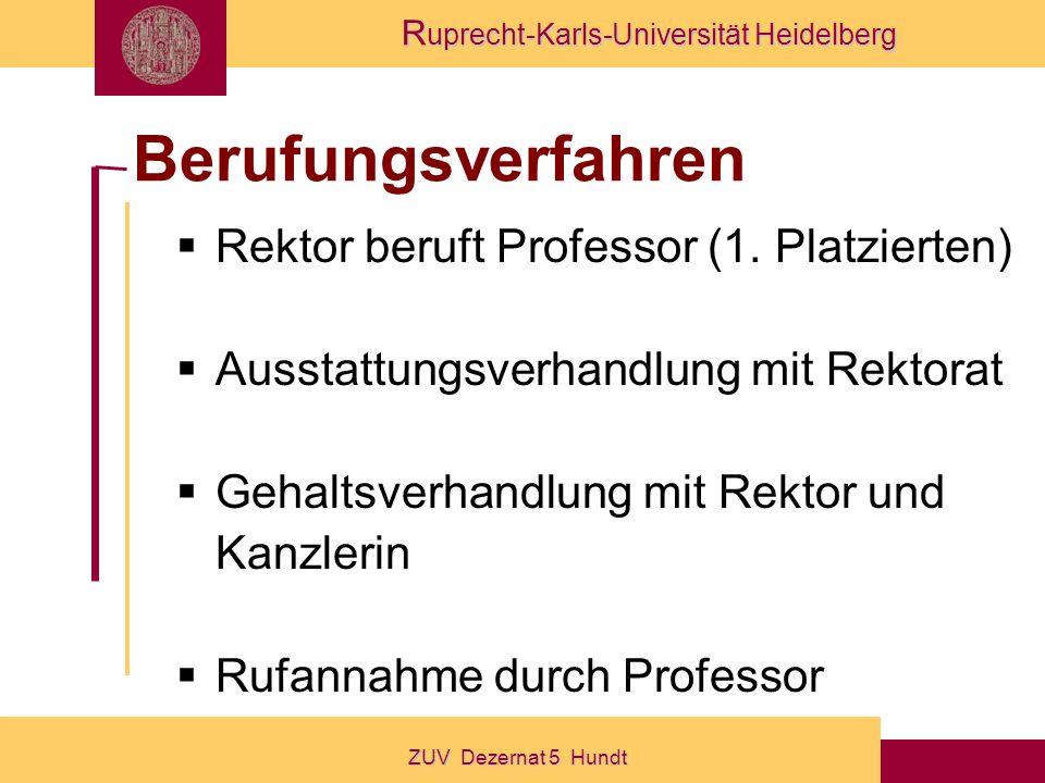 R uprecht-Karls-Universität Heidelberg ZUV Dezernat 5 Hundt Berufungsverfahren Rektor beruft Professor (1.