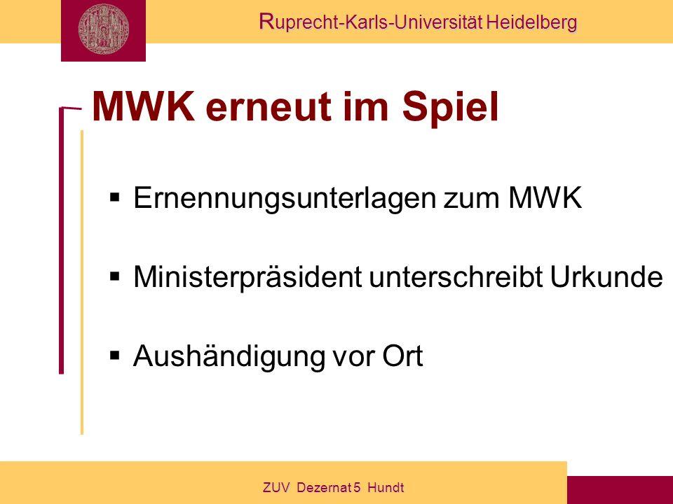 R uprecht-Karls-Universität Heidelberg ZUV Dezernat 5 Hundt MWK erneut im Spiel Ernennungsunterlagen zum MWK Ministerpräsident unterschreibt Urkunde Aushändigung vor Ort