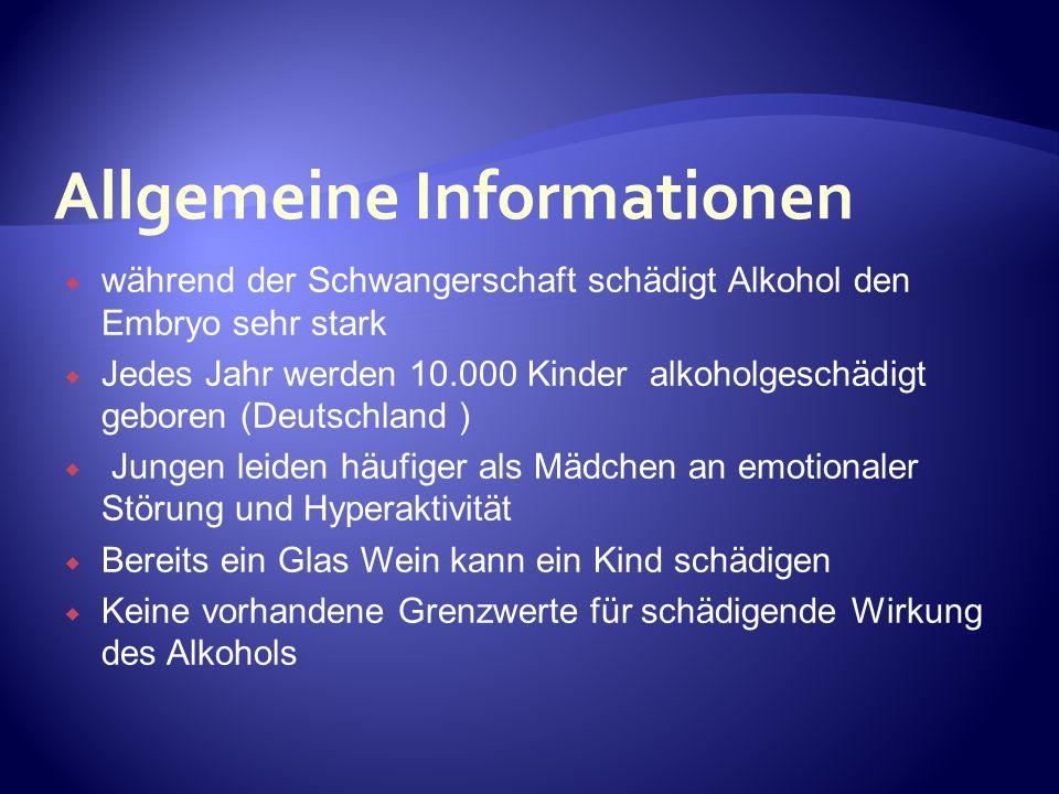 während der Schwangerschaft schädigt Alkohol den Embryo sehr stark Jedes Jahr werden 10.000 Kinder alkoholgeschädigt geboren (Deutschland ) Jungen lei